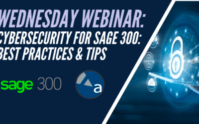 Webinar Wednesday: Cybersecurity for Sage 300: Best Practices and Tips